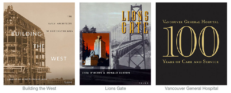Donald Luxton Books - Building the West, Lion's Gate and Vancouver General Hospital 100 Years of Care and Service